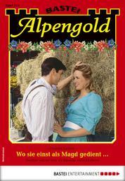 Alpengold 310 - Heimatroman - Wo sie einst als Magd gedient ...
