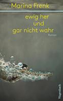 Marina Frenk: ewig her und gar nicht wahr