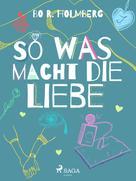 Bo R. Holmberg: So was macht die Liebe ★★★