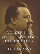Otto Ernst: Völker und Zeiten im Spiegel der Dichtung