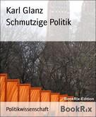 karl glanz: Schmutzige Politik