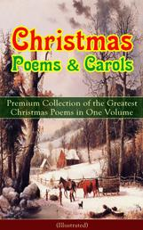 Christmas Poems & Carols - Premium Collection of the Greatest Christmas Poems in One Volume (Illustrated) - Silent Night, Ring Out Wild Bells, The Three Kings, Old Santa Claus, Christmas At Sea, Angels from the Realms of Glory, A Christmas Ghost Story, Boar's Head Carol, A Visit From Saint Nicholas…