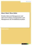 Mesut Yüksel: Product-Lifecycle-Management und Lifecycle-Costing. Lösungsansätze zum Management des Produktlebenszyklus