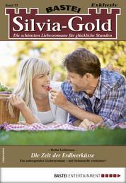 Silvia-Gold 77 - Liebesroman - Die Zeit der Erdbeerküsse