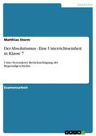 Matthias Storm: Der Absolutismus - Eine Unterrichtseinheit in Klasse 7
