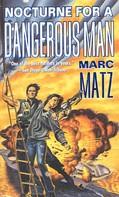 Marc Matz: Nocturne For A Dangerous Man