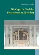 Heinz-Dieter Fiedler: Die Orgel im Saal der Brüdergemeine Ebersdorf