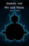 Hans J. Unsoeld: Jenseits von Wo und Wann