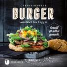 Carina Seppelt: Burger von Beef bis Veggie