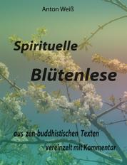 Spirituelle Blütenlese - aus zen-buddhistischen Texten, vereinzelt mit Kommentar