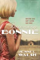 Jenni L. Walsh: Becoming Bonnie ★★★