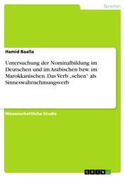 """Untersuchung der Nominalbildung im Deutschen und im Arabischen bzw. im Marokkanischen. Das Verb """"sehen"""" als Sinneswahrnehmungsverb"""