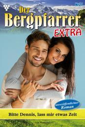 Der Bergpfarrer Extra 21 – Heimatroman - Bitte Dennis, lass mir etwas Zeit