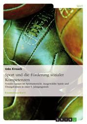 Sport und die Förderung sozialer Kompetenzen - Soziales Lernen im Sportunterricht. Ausgewählte Spiele und Übungsformen in einer 5. Jahrgangsstufe.