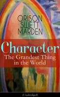 Orison Swett Marden: Character: The Grandest Thing in the World (Unabridged)