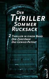 Der Thriller Sommer Rucksack: Zwei Thriller in einem Band. Der Zerstörer und Das Genius-Patent
