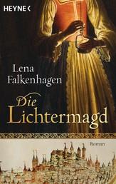 Die Lichtermagd - Historischer Roman