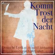 Komm Trost der Nacht - Deutsche Lyrik des 16. und 17. Jahrhunderts (Ungekürzt)