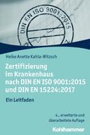 Heike Anette Kahla-Witzsch: Zertifizierung im Krankenhaus nach DIN EN ISO 9001:2015 und DIN EN 15224:2017