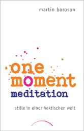 One Moment Meditation - Stille in einer hektischen Welt