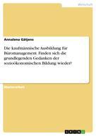 Annalena Gätjens: Die kaufmännische Ausbildung für Büromanagement. Finden sich die grundlegenden Gedanken der sozioökonomischen Bildung wieder?