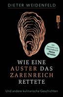 Dieter Weidenfeld: Wie eine Auster das Zarenreich rettete