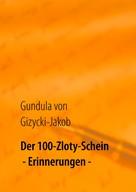 Gundula von Gizycki-Jakob: Der 100-Zloty-Schein