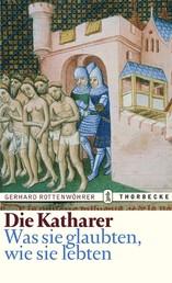Die Katharer - Was sie glaubten, wie sie lebten