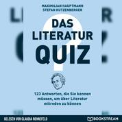 Das Literatur-Quiz - 123 Antworten, die Sie kennen müssen, um über Literatur mitreden zu können (Ungekürzt)