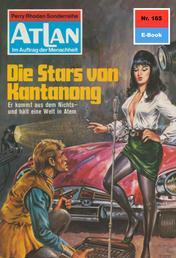 """Atlan 165: Die Stars von Kantanong - Atlan-Zyklus """"Im Auftrag der Menschheit"""""""