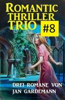 Jan Gardemann: Romantic Thriller Trio #8 - Drei Romane