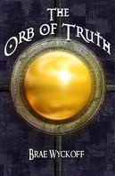 Brae Wyckoff: The Orb of Truth