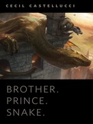 Cecil Castellucci: Brother. Prince. Snake.