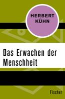 Herbert Kühn: Das Erwachen der Menschheit ★★★