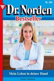 Dr. Norden Bestseller 309 – Arztroman - Mein Leben in deiner Hand