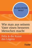 Klaus-Peter Wolf: Wie man aus seinem Vater einen besseren Menschen macht