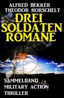 Alfred Bekker: Drei Soldatenromane