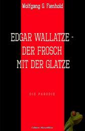 Edgar Wallatze - Der Frosch mit der Glatze - Die Parodie