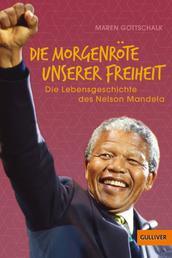 »Die Morgenröte unserer Freiheit« - Die Lebensgeschichte des Nelson Mandela