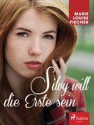 Marie Louise Fischer: Silvy will die Erste sein