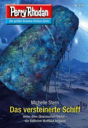 Perry Rhodan 3121: Das versteinerte Schiff - Chaotarchen-Zyklus