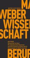 Max Weber: Wissenschaft als Beruf