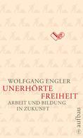Wolfgang Engler: Unerhörte Freiheit