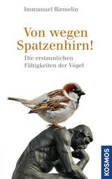 Von wegen Spatzenhirn - Die erstaunlichen Fähigkeiten der Vögel
