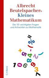 Albrecht Beutelspachers Kleines Mathematikum - Die 101 wichtigsten Fragen und Antworten zur Mathematik