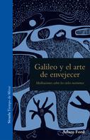 Adam Ford: Galileo y el arte de envejecer