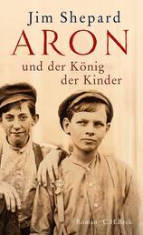 Aron und der König der Kinder - Roman
