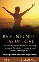 """Rajeunir n'est pas un rêve - Ce que vous devez savoir sur la vieillesse, comment l'empêcher et comment vous pouvez même rajeunir. - Le programme """"Fontaine de jouvence"""""""