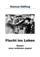 Helmut Höfling: Flucht ins Leben ★★★