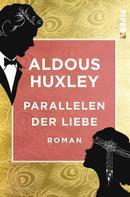 Aldous Huxley: Parallelen der Liebe ★★
